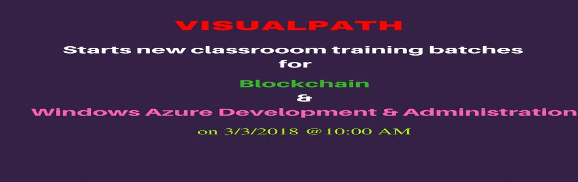 Book Online Tickets for visualpath new Classroom trainning batch, Hyderabad.  Visualpath the leading institute in hyderabad for providing all the trending software courses in Hyderabad  starts new classroom training batches for BLOCKCHAIN and WINDOWS AZURE training  on 3/3/2018 @10:00 Am by the expert trai