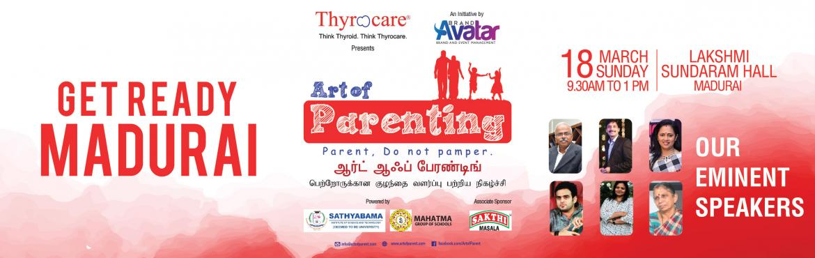 Book Online Tickets for Art of Parenting - Madurai, Madurai. Art Of Parenting is a Brand Avatar's initiative led by Mr.Velumani, the inspirational CEO of Thyrocare to establish a forum and bring the focus on parenting. The initiative is also supported by Ms.Maria Zeena, Pro-Chancellor Sathyabama Deemed t