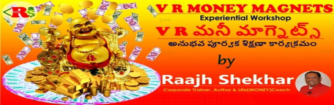 Book Online Tickets for V R Money Magnets - Two Days Experientia, Hyderabad. Dear Friends, Do you think you know about MONEY?If we are struggling to make our ends meet, it means we don't know it If our income is not matching with the prices hiking rate, it means we don't know it. If we are sacrificing, fore going