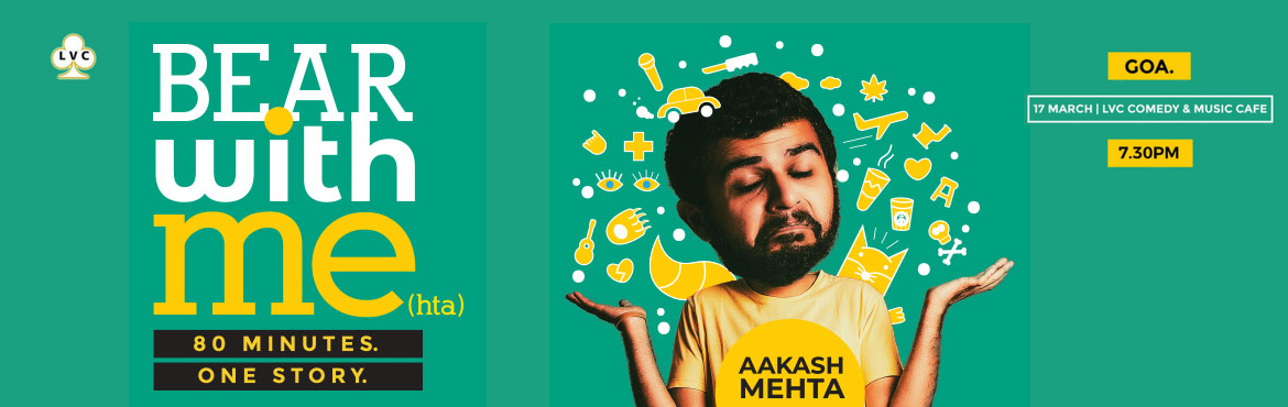 Book Online Tickets for Bear With Me(hta) - Goa, Panaji.  ARTISTS Aakash Mehta1000+ shows, 10+ videos and 3 and half tours later, Mehta is still calling his special \'Bear with Me.\' Perhaps he is being polite. Or may be he is overbearing. Or may be just has a weakness for puns.   H