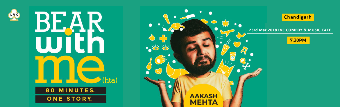 Book Online Tickets for Bear With Me(hta) - Chandigarh, Chandigarh.    ARTISTS   Aakash Mehta1000+ shows, 10+ videos and 3 and half tours later, Mehta is still calling his special \'Bear with Me.\' Perhaps he is being polite. Or may be he is overbearing. Or may be just has a weakness for puns.   H