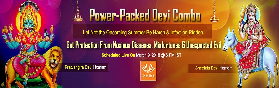 Book Online Tickets for Power-Packed Devi Combo Rituals, Chennai. Power-Packed Devi Combo Rituals Let Not the Oncoming Summer Be Harsh & Infection Ridden Get Protection From Noxious Diseases, Misfortunes & Unexpected Evil Scheduled Live On March 9, 2018 @ 6 PM IST Sheetala Ashtami Special Rituals  Pratyingi