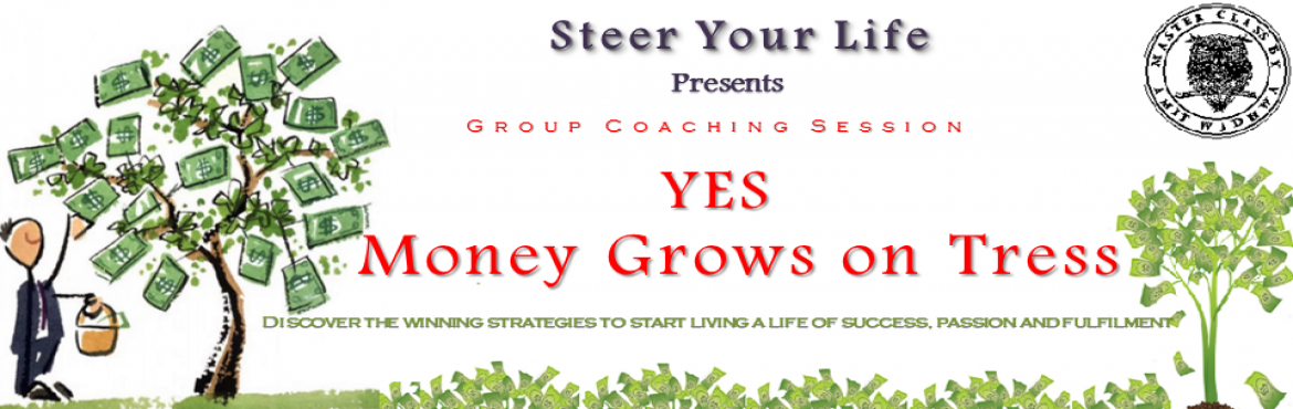 Book Online Tickets for YES MONEY GROWS ON TREES, Bengaluru. ------------------------------------------Limited Seats------------------------------------------- What do you believe attracted you to this page? Was it the statement \'money grows on trees\' which means that money comes easily and you would like th
