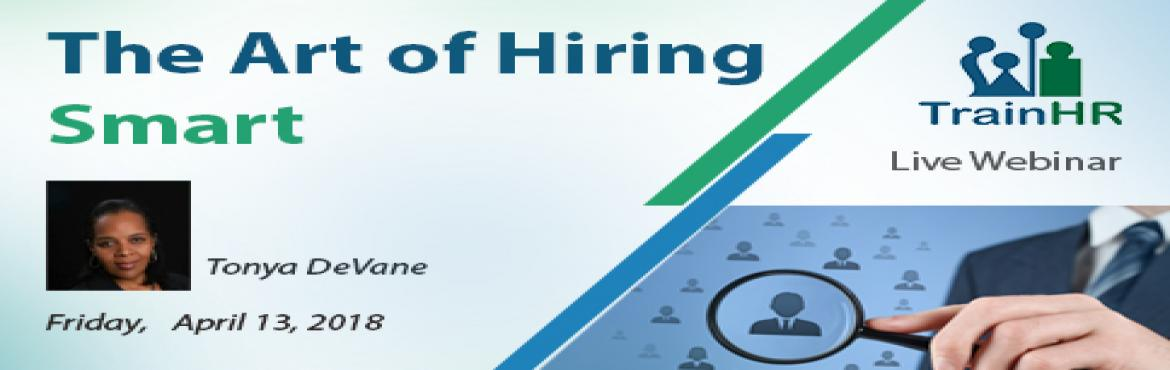 Book Online Tickets for The Art of Hiring Smart, Fremont.   The TrainHR webinar is approved by HRCI and SHRM Recertification Provider. Overview: Hiring is both one of the most difficult, yet most important tasks a manager or business owner will face. We have all hired someone who did great in their int
