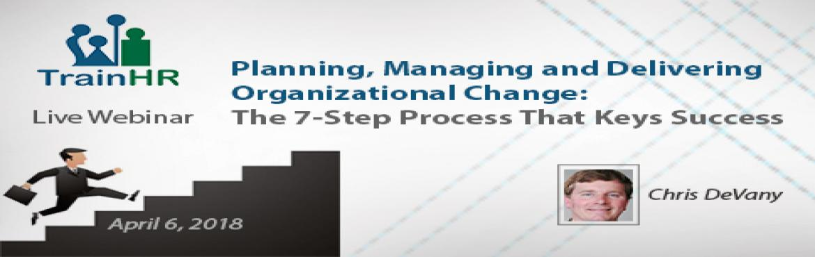 Book Online Tickets for The 7-Step Process That Keys Success, Fremont.   The TrainHR webinar is approved by HRCI and SHRM Recertification Provider.   Overview:   Change is inevitable. But when changes are made, many employees lack the broader knowledge of why new systems and structures are necessary. As a result, f