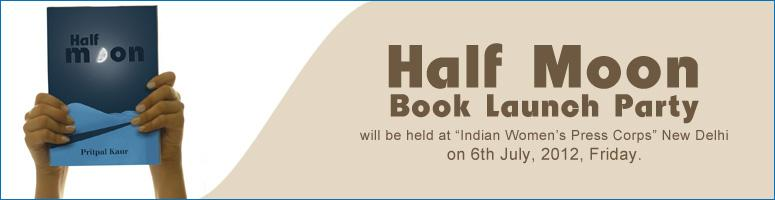Book Online Tickets for Half Moon - Book Launch, NewDelhi. Book launch will be held at Indian Women's Press Corps (IWPC) on Friday, 6th July, 2012, at 6:00 PM.