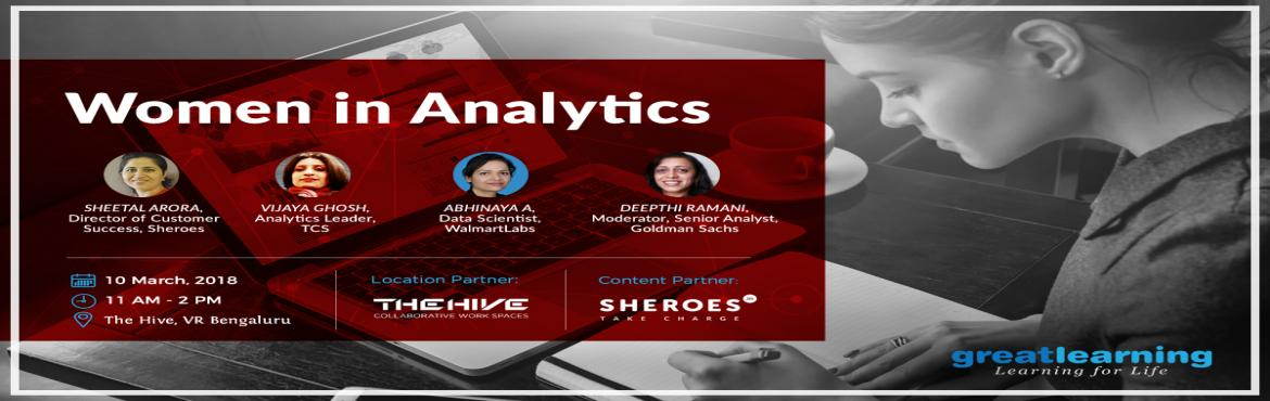 "Book Online Tickets for Women In Analytics, Bengaluru. On the occasion of International Women's Day, Great Learning, in association with Sheroes and TheHive, is hosting a talk on ""Women In Analytics"". This panel discussion will feature speakers from Sheroes (a women's community pl"