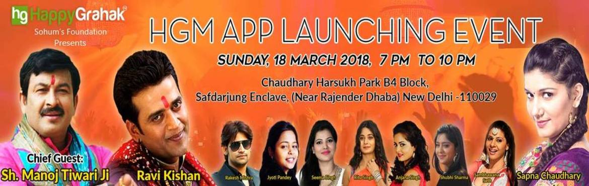 Book Online Tickets for HGM App Launch by HappyGrahak, New Delhi.   About  The event is organized by www.happygrahak.com an online store for groceries and daily needs. The occasion is the launch of the HGM App which is a brand new B2B product of HappyGrahak. ARTIST LINE UP  Manoj Tiwari:&nb