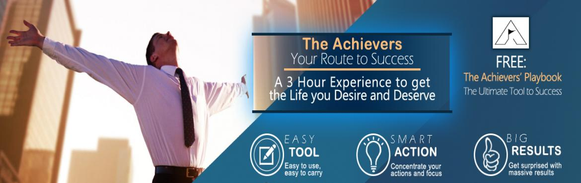 Book Online Tickets for The Achievers - Your Route to Success, Kolkata.  The Achievers\' - Your Route to Success  is a program designed for everyone who desire to live the life they deserve. After interviewing numerous successful people, researching volumes of books and tracking the Best Brains of the Nation, The A