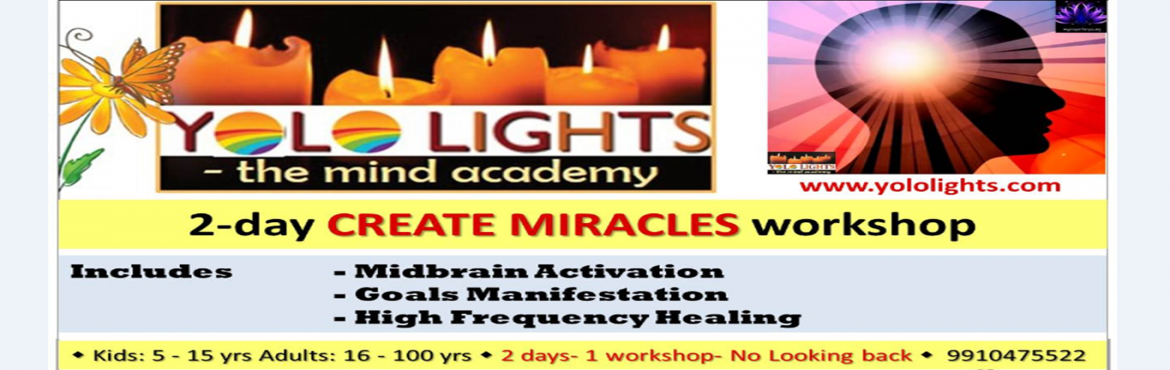 Book Online Tickets for 2-day Create Miracles (Brain Education) , Mumbai. Give your child the best gift of his/her lifetime;Enroll for YOLO Lights Workshop...UNLEASH THE GENIUS IN YOUR CHILD !!Benefits of the workshop:Your child will get super learning speed, super powerful memory, enhanced concentration, increased focus,