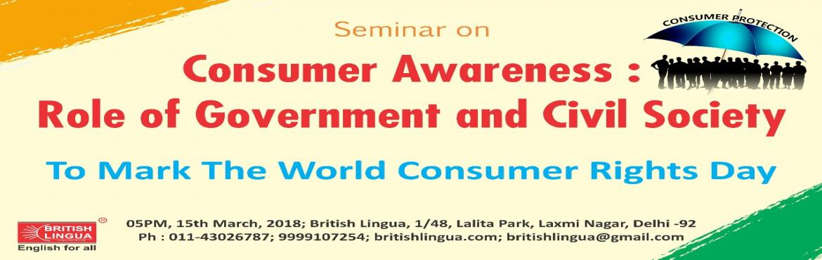 Book Online Tickets for Consumer Awareness: Role of Government a, New Delhi.   Consumer is self-explanatory and the literal meaning is \