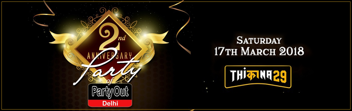 Book Online Tickets for Sizzling Saturday Bash , Gurugram. We\'re Turning TWO and it is Our SECOND ANNIVERSARY ! We Would Like to Celebrate This Special Day With You All and Let\'s Create Some Unforgettable Memories For Future !!!Party Out Delhi Feels Honoured To Invite You All To Celebrate Their Second Anni
