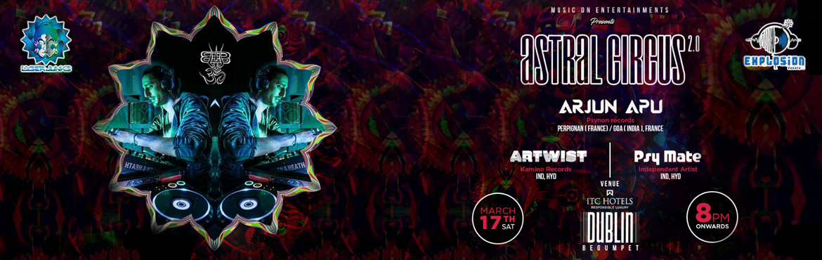 Book Online Tickets for Astral Circus Vol - 2, Hyderabad.  Music On Entertainments & Lyserjunks In Association With Explosion Events Presents \