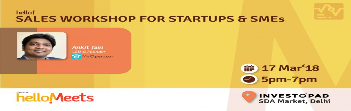Book Online Tickets for Sales Workshop for Startups And SMEs, New Delhi.    About the Speaker:    Ankit Jain, CEO & Founder of MyOperator   MyOperator is a cloud-based EPABX system and CODAC, automated confirmation calling facilities for businesses    With a computer science degree from Birla