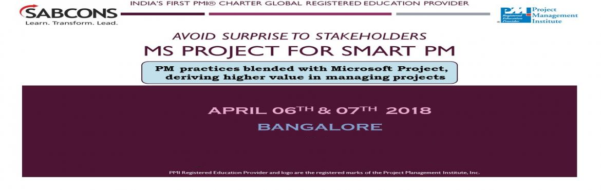 """Book Online Tickets for MS Project Training 6th and 7th April 20, Bengaluru. Why """"MS Project for the smart PM"""" workshop from SABCONS? The entire workshop is based on a case-study approach. The participants are exposed to the right feature at the right time in the project life cycle. At the end of the worksho"""