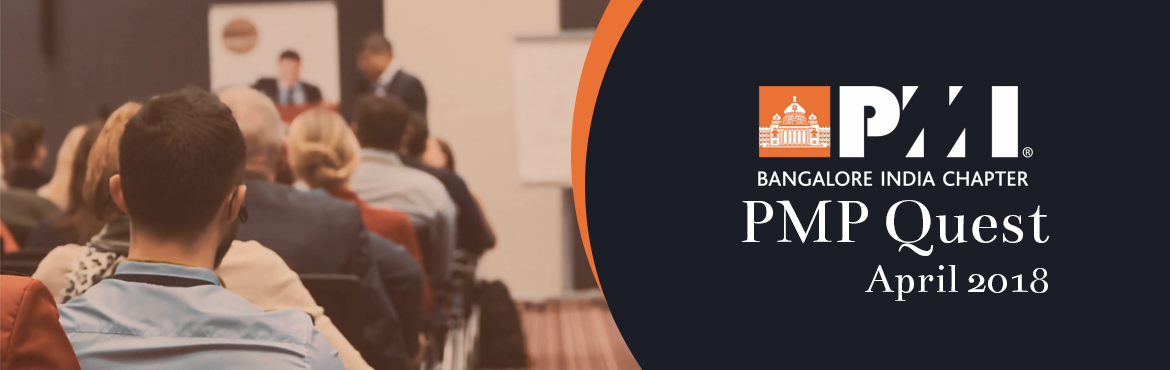 Book Online Tickets for PMP Quest - April 2018, Bengaluru. The 35-hour contact course is mandatory for candidates wanting to appear for the PMP certification Exam and is designed towards exam preparation. The course is based on PMI\' s Project Management Body of Knowledge (PMBOK - 6) covering Project Managem