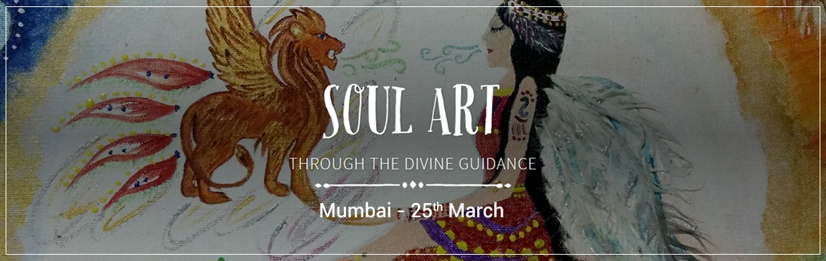 Book Online Tickets for Soul Art - Through Divine Guidance Works, Mumbai.  Your Soul is your Mirror..! - Are you ready to look into it?- Are you ready to see true you?  - Do you know what your creative gifts are?- We all are born with unique qualities blessed by the divine.. But are we truly tuned in with these powerf