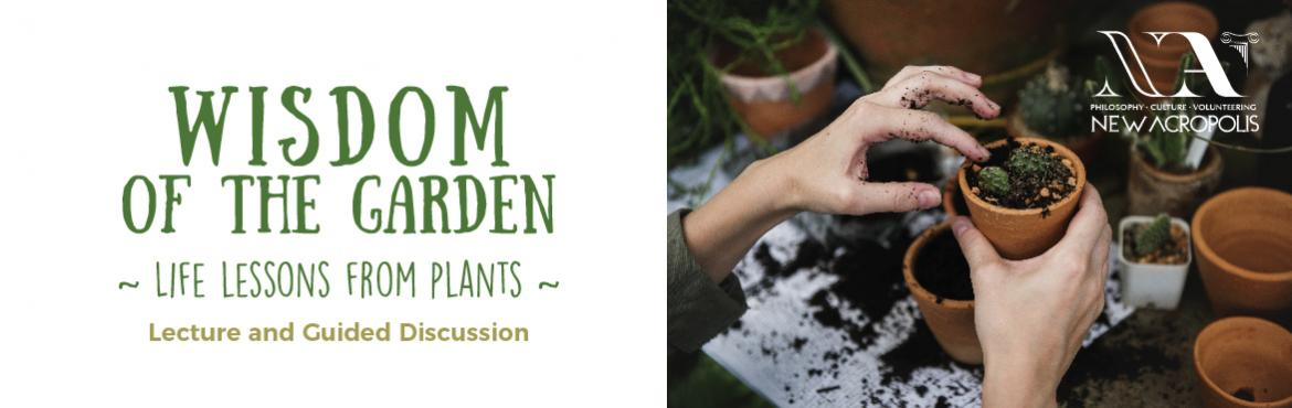 Book Online Tickets for Wisdom of the Garden - Life lessons from, Bengaluru. Going into the garden and getting your hands muddy is a goodpractical way of coming closer to Nature. Learning about plantsand working with them teaches us many lessons that can help usapproach our own life with more meaning. Join u