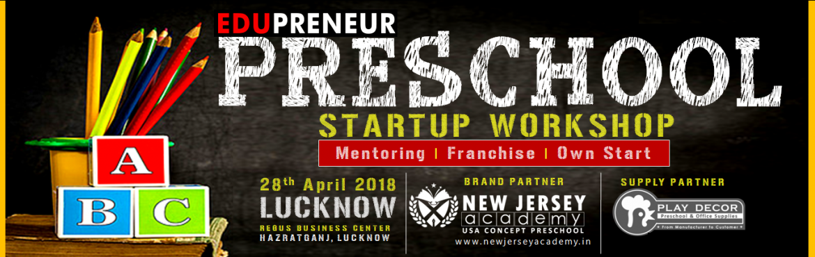 Book Online Tickets for New Jersey Preschool Startup Workshop Lu, Lucknow. Take the Leap in world of Edupreneurship: New Jersey Academy announces its 7th Preschool Startup Workshop in India's 15 fastest growing cities. New Jersey Academy is an USA based education brand which offers NO Risk business opportunities. Whet
