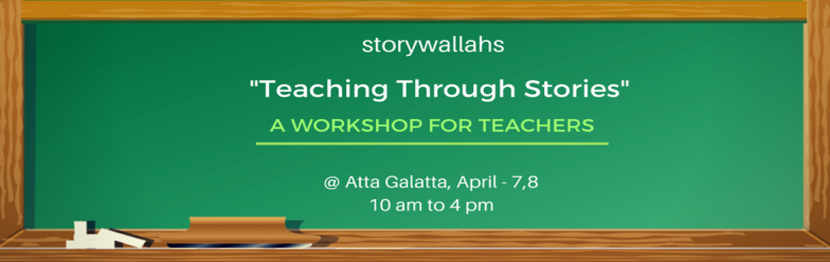 """Book Online Tickets for Teaching Through Stories - A Workshop fo, Bengaluru. """"If history were taught in the form of stories, it would never be forgotten."""" - Rudyard Kipling  What if teachers could tell stories? What if teachers could make a whole new world come alive through stories? What if teachers could t"""