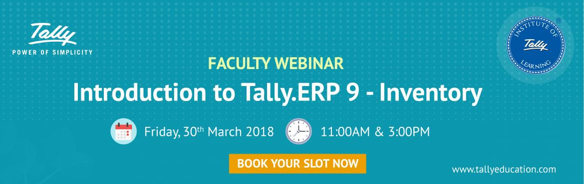Book Online Tickets for Introduction to Tally.ERP 9 - Inventory, Delhi.  Introduction to Tally.ERP 9 - Inventory; is an exclusive session for the faculty members, customised to master the concepts of inventory and its implementation using Tally.ERP 9. It will also help the faculties to further train their&nbs