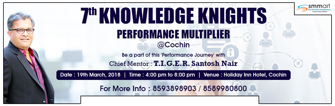 Book Online Tickets for Performance Multiplier, Kochi.  Performance means producing results which are measured against pre-determined standards!According to today\'s competitive business environment, the whole world is riding with the challenge of Performance. Individuals & Organizations are ram