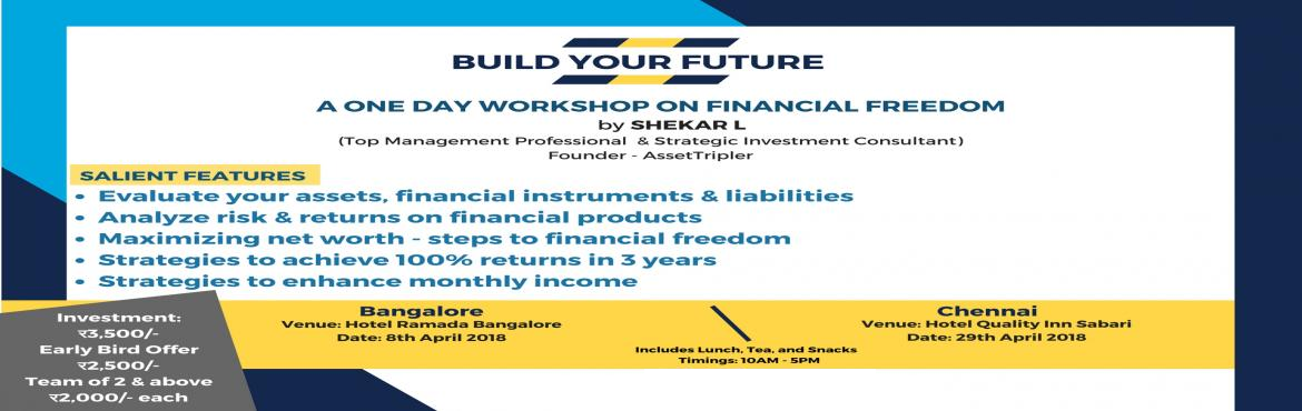 Book Online Tickets for Build YOUR Future, Bengaluru. A ONE DAY WORKSHOP FOR YOUR FINANCIAL FREEDOM SALIENT FEATURES:  Evaluate your assets, Financial instruments & liabilities Analyse risk & returns on various financial products Maximize your net worth: Steps to your financial freedom Strategie