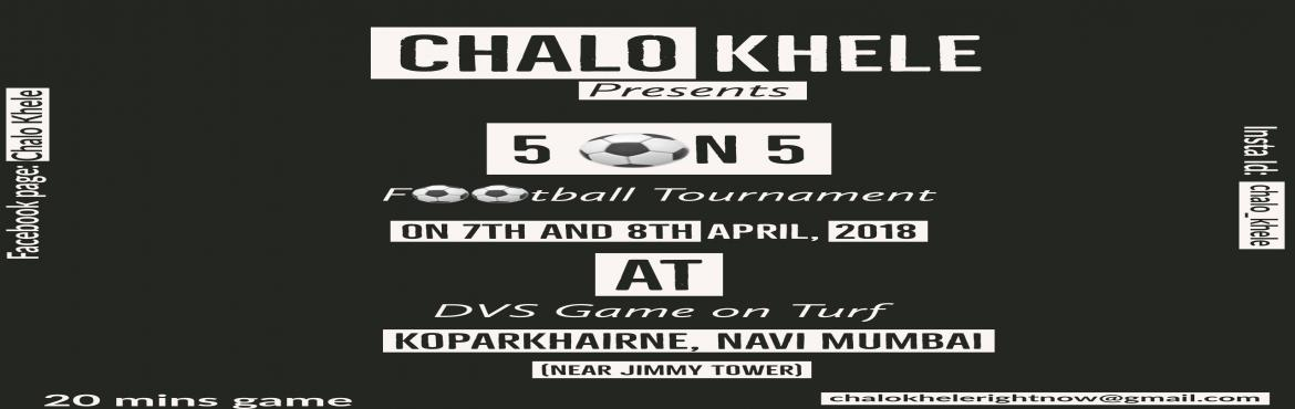 Book Online Tickets for 5 on 5 football knockout tournament, Navi Mumba. Chalo Khele is Organizing 5 on 5 Football tournament.Number of players: 5 playing + 3 (subs max). Rolling subs. You can register without subs also.Game time: 20 mins gameFIFA rules apply except for throw in{playing field ideal for 5 a side game}Enter