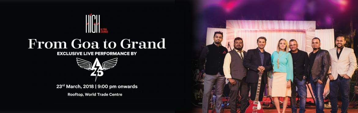 Book Online Tickets for From Goa To Grand, Bengaluru. After nearly 2 decades of entertaining and enthralling the crowds individually with other bands, A26 has become a musically empowered act that is guaranteed to bring the house down.   Catch them exclusively at HIGH  ARTISTS: - Marwino D 'C