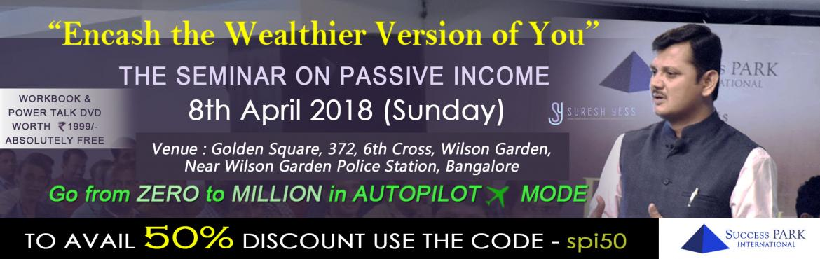 Book Online Tickets for ENCASH THE WEALTHIER VERSION OF YOU, Bengaluru. Offer : 50% Discount for 1st 50 people ....Only Few spots left . Use Code SPI50 to avail 50% Discount Are you interested to live a contented life without loans, EMIs etc?  Will you be happy to learn proven methods that can convert your past life