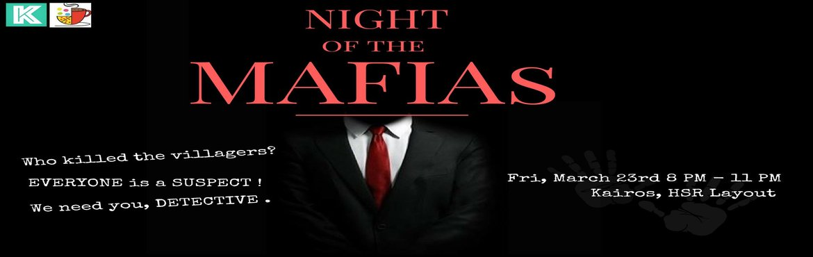 Book Online Tickets for Night of the MAFIAs, Bangalore. What would you do when MAFIAs attack your peaceful village?YESS, we are bringing the super interactive game of MAFIA to you. Play with us in a very unique setting to watch the drama unfold and find the mafias before it\'s too late. With all soun