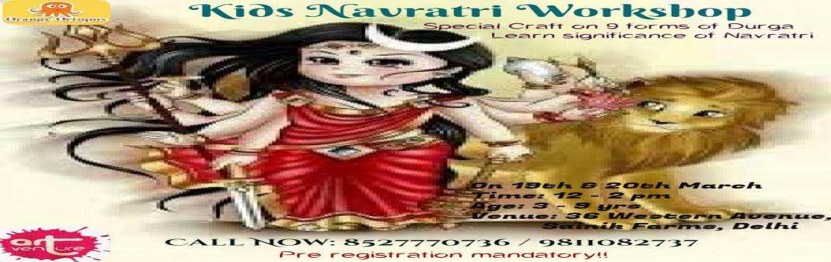 Book Online Tickets for Kids Navratri Workshop, New Delhi.  Learn Significance of Navratri