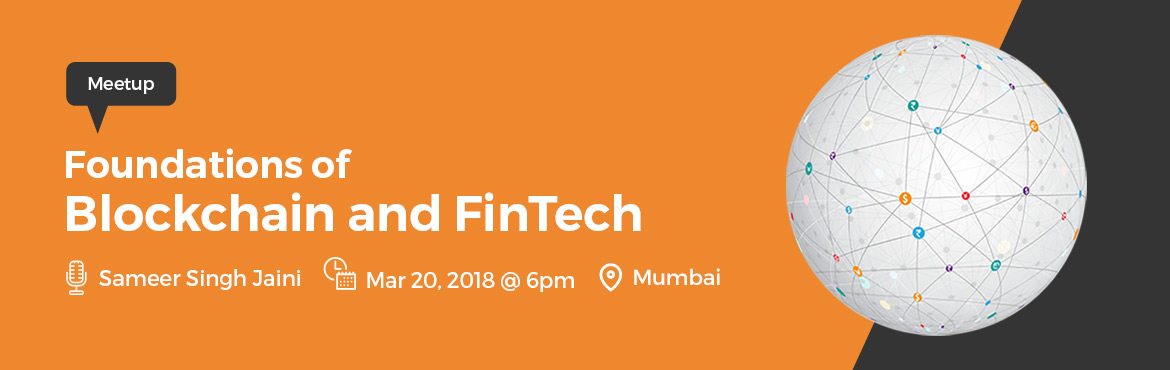 Book Online Tickets for Foundations of Blockchain and FinTech - , Mumbai. The countdown has begun. Foundations of Blockchain and FinTech Program is about to start. How about a sneak peek before that? Mr. Sameer Singh Jaini, our Lead Faculty for FinTech, will be hosting a seminar on March 20, 2018 in Mumbai. He will brief y
