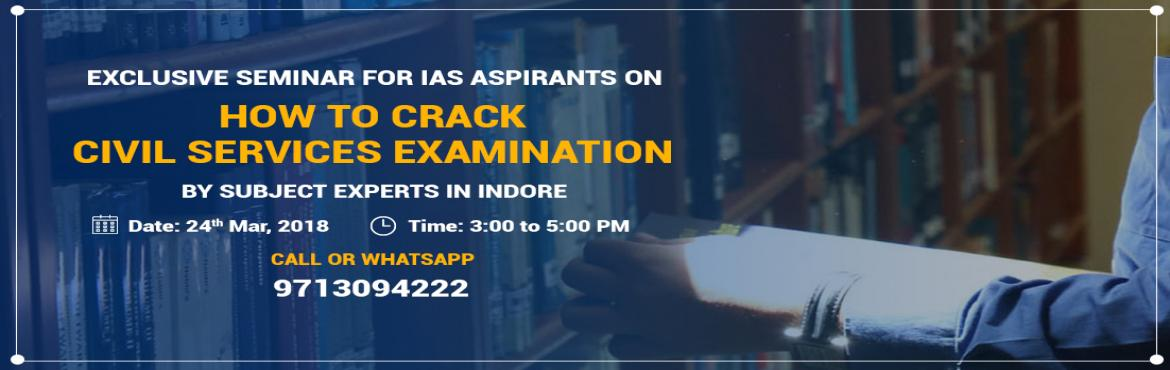 Book Online Tickets for Free Seminar on Civil Services Exam Prep, Indore. Get expert\'s guidance on Civil Services Exam preparation in a Free Seminar on 24th March, 2018 in Indore. This seminar aims to provide aspirants an insight on UPSC Exam Pattern and Syllabus with integrated preparation strategy for all three levels i