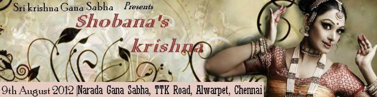 Book Online Tickets for Shobana\'s KRISHNA <br> Presented by Kri, Chennai. Krishna Gana Sabha presents Shobana\\\'s KRISHNA Presenting on August 9, 2012 @ Narada Gana Sabha, TTK Road, Alwarpet, Chennai from 6:45 pm onwards&hellip; &ldquo;Krishna&rdquo; &ndash; the Musical which showcases Krishna the man, his philosophy an