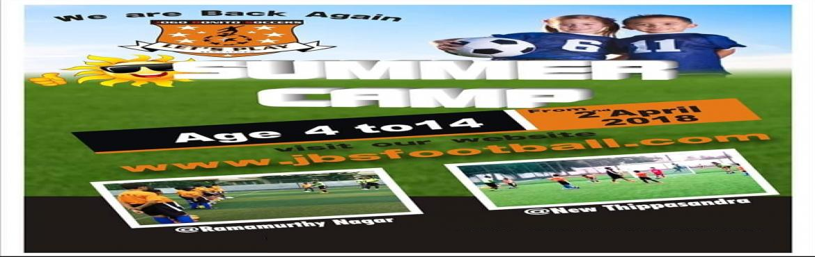 Book Online Tickets for Soccer Summer Camp at Ramamurty Nagar, Bengaluru. Spend this summer with JBS and Give your Kids a funfilled Summer. Starting from 2nd April 2018 Monday to Friday Morning and Evening Batch Available