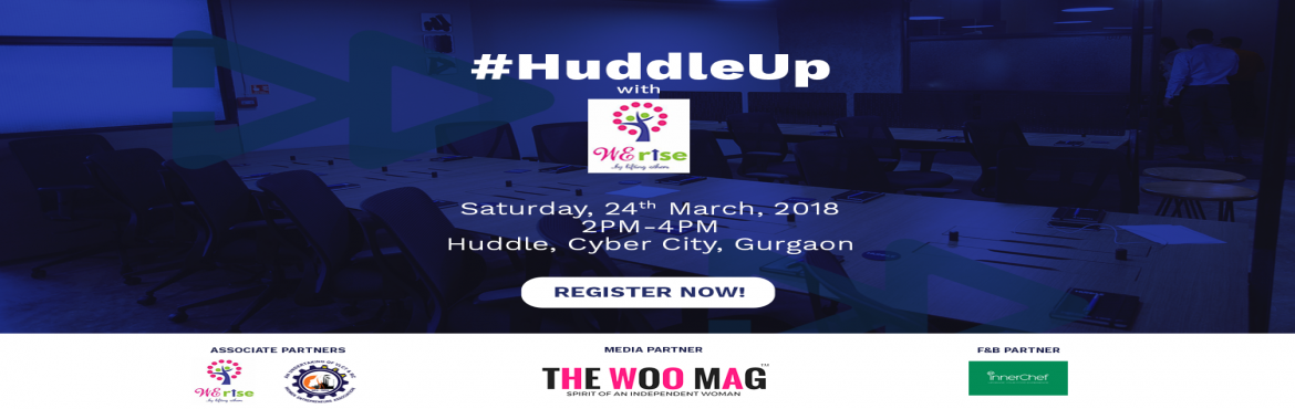 Book Online Tickets for HuddleUp x WErise, Gurugram. Huddle Up x WErise An event to promote and strengthen the spirit of 'Womentrepreneurship'. Specially designed to cater to the needs of entrepreneurial ventures led by women. The event will be divided into 4 parallel sessions 1. Brainstorm