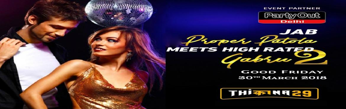 Book Online Tickets for Jab Proper Patola Meets High Rated Gabru, Gurgaon. Party Out Delhi  Invites You All To Another Sensational Night Next Friday (30th Mar\'18) In The Newly Opened Sensational Club In Sector 29 Once Again On Public Demand !!! The Ecstatic Evening will be High on Music,Masti with Pomp and Show for it