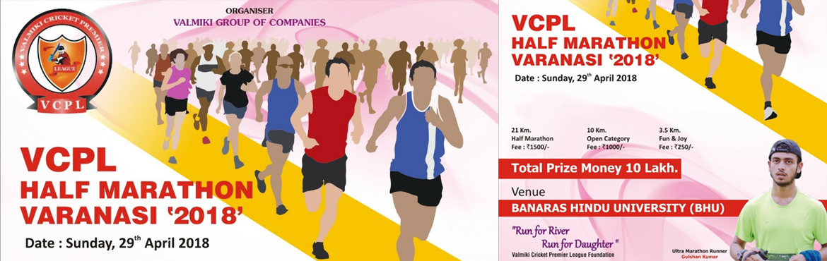 Book Online Tickets for VCPL half marathon varanasi 2018, Varanasi.  VCPL FOUNDATION is going to organise a half marathon at varanasi on Sunday 29 april 2018,at varanasi.the motto of marathon is  RUN FOR RIVER       & RUN FOR DAUGHTERS PRIZES WORTH  10LAKH YOU CAN VISIT ON  www.