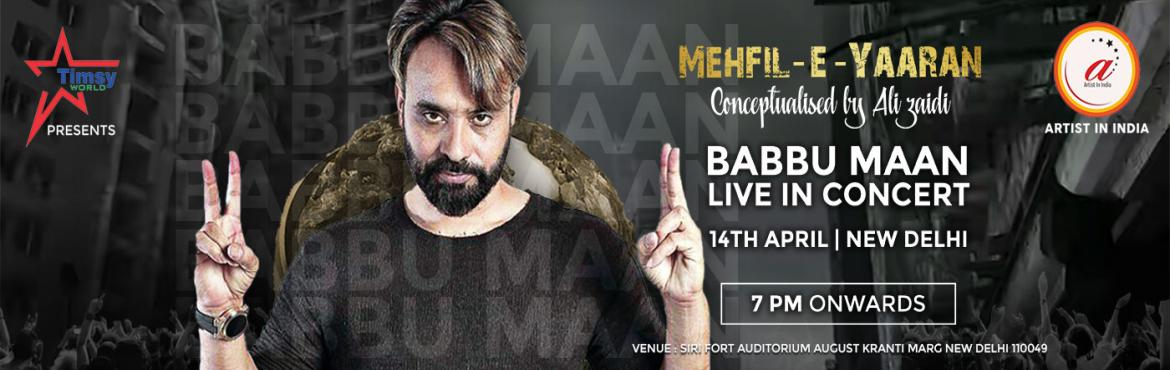 Book Online Tickets for MEHFIL-E-YAARAN  BABBU MAAN LIVE, New Delhi. MEHFIL-E-YAARAN Babbu Maan live in concert.First time ever Babbu maan is coming to delhi for a concert like this on the eve of Baisakhi. Baisakhi Festival marks the beginning of the solar year. People of North India, particularly Punjab, thank god fo