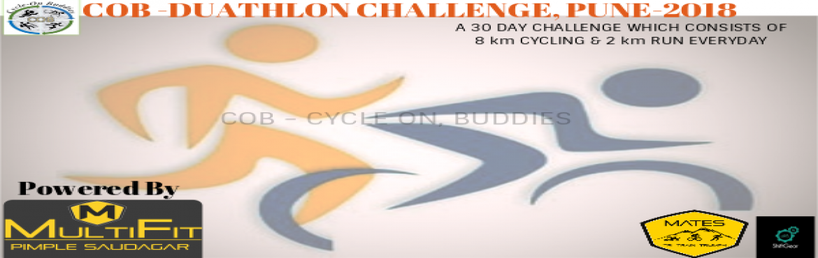 Book Online Tickets for COB- Duathlon challenge - Pune, 2018, Pune.  COB powered by MULTIFIT Pimple Saudagar presents , 30 day duathlon challenge event where one has to do minimum of 8km cycling and 2km running for 30 days , everyday  It will be from 1st of april to 30th april. One can do the cycle and