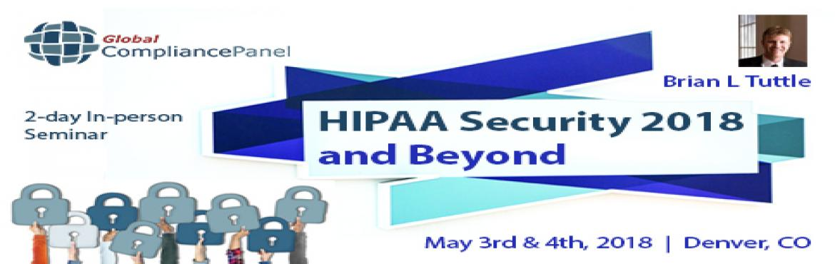 Book Online Tickets for HIPAA Security 2018 and Beyond - HIPAA D, Denver.       Overview:    This lesson will be addressing how practice/business managers (or compliance offers) need to get their HIPAA house in order as HIPAA is now fully enforced and the government is not using kid gloves any more. It