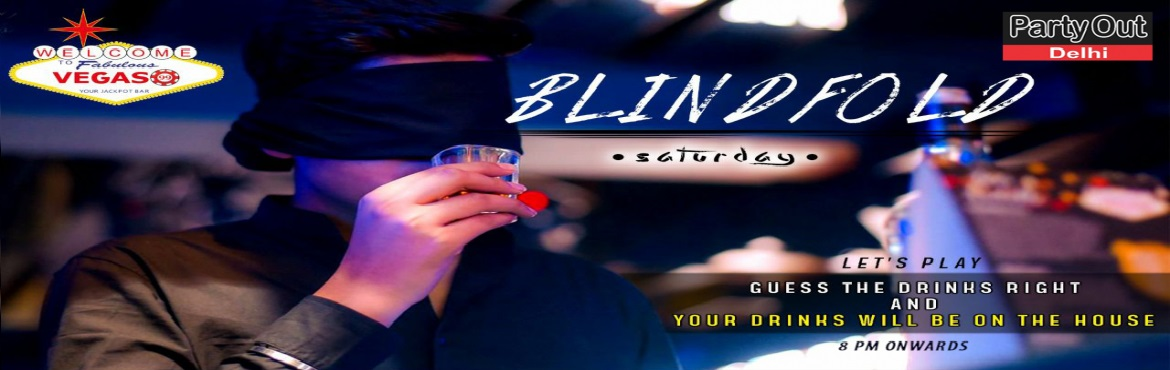 Book Online Tickets for Blindfold Night @ Vegas 99, Gurugram. Party Out Delhi Invites You To Another Exciting Saturday Night Party With Blindfold Night In The Most Happening Club Of Gurgaon In Sector 29 On A Huge Public Demand!!!  Here\'s a proof that sports and alcohol do mix.... Blindfolded night.... you