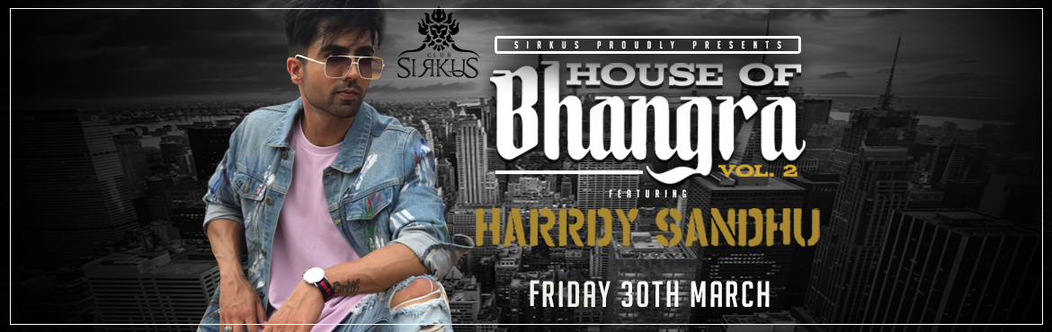 Book Online Tickets for Sirkus prsents House of Bhangra Vol.2 ft, Mumbai. Sirkus prsents House of Bhangra Vol.2 #ft Harrdy Sandhu
