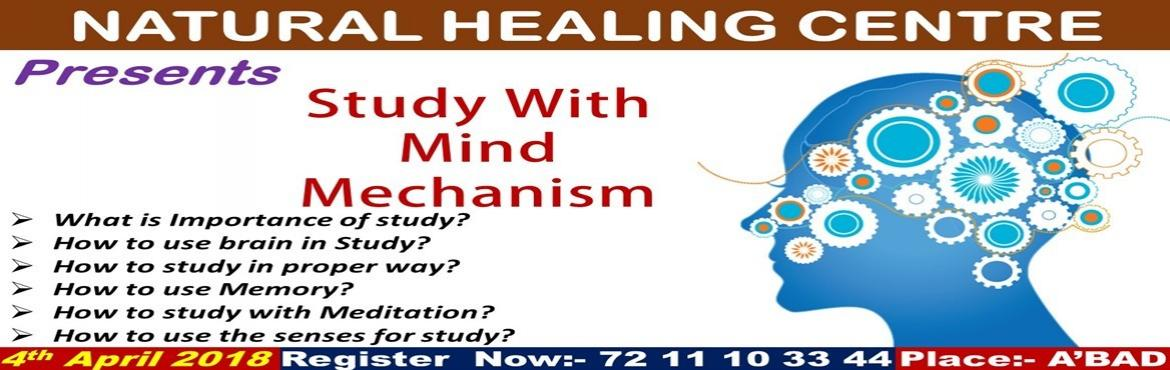 Book Online Tickets for Study With Mind Mechanism, Ahmedabad.    Students, Teachers, Parents, Employee, Businessman anyone can attand this workshop.. Workshop Counduct by  Mr. Bhumit Shah (Reiki Master, Crystal Master, E.F therapist,Numerologist, Students and ParentsConsultant, Hea