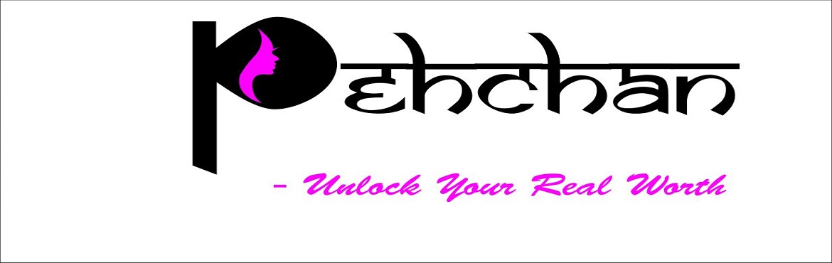 Book Online Tickets for Pehchan - Unlock Your Real Worth., New Delhi. *Book The Tickets To Avail Exiting Offers*  Are youstuck between Kids, job, Society and my aspirations? You are comfortable, but still yourdreams are not fulfilled? Sometime do you feel like doing something to fulfil you