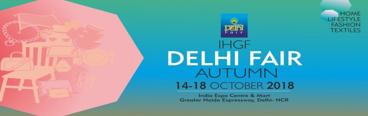 Book Online Tickets for  IHGF Delhi Fair Autumn 2018, Greater No. World's Premier Sourcing Show's Awesome Spring'18 Edition paves way for a Super Autumn'18 Show With excellent business tidings in the recently concluded IHGF Delhi Fair-Spring 2018, while the top manufacturers, exporters and a