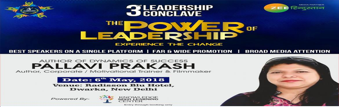 "Book Online Tickets for 3rd LEADERSHIP CONCLAVE, New Delhi. When Excellence Meets Experience- A Leader is Unleashed. The Leaders are ready to share their golden vision with the 'Generation Next'. ""Knowledge Seed Learning Center"" Coming Up with their 3rd Leadership Conclave. L"