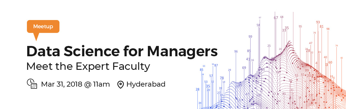 Book Online Tickets for Data Science for Managers, Hyderabad. Data Science as a discipline is now an evolving feature in managing every organisation. Virtually every industry and every management function needs to use Data Science, be it Predicting Lifetime Value (LTV), Demand Forecasting, Credit Risk Evaluatio