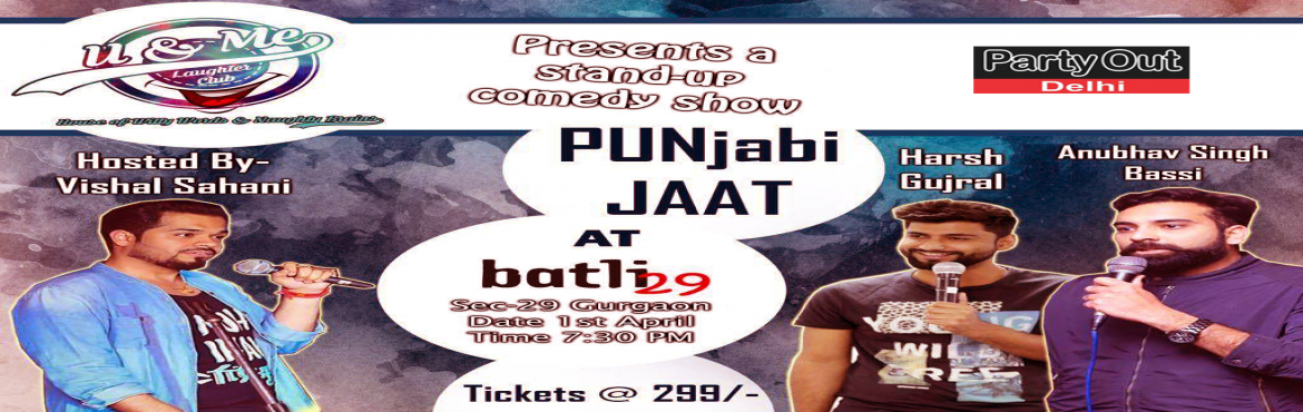 Book Online Tickets for Stand Up Comedy Show - PUNjabi JAAT by V, Gurugram. This show is not like others, it\'s special! It\'s very very special! Not because the 3 comedians \'Harsh Gujral\', Vishal Sahani and \'Anubhav Singh Bassi\' are awesome, that is there but the primary reason is that they will perform together in a ne